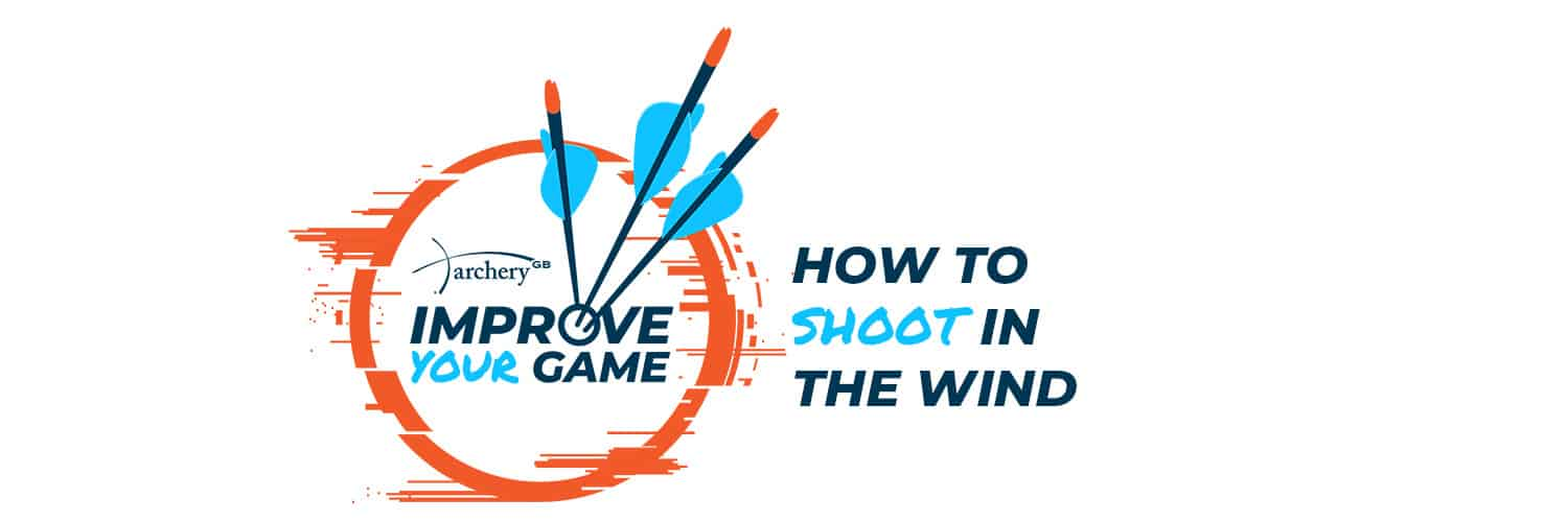 Archery GB Improve Your Game - How to Shoot in the wind